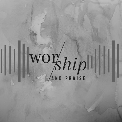 Worship and Praise – Week 4