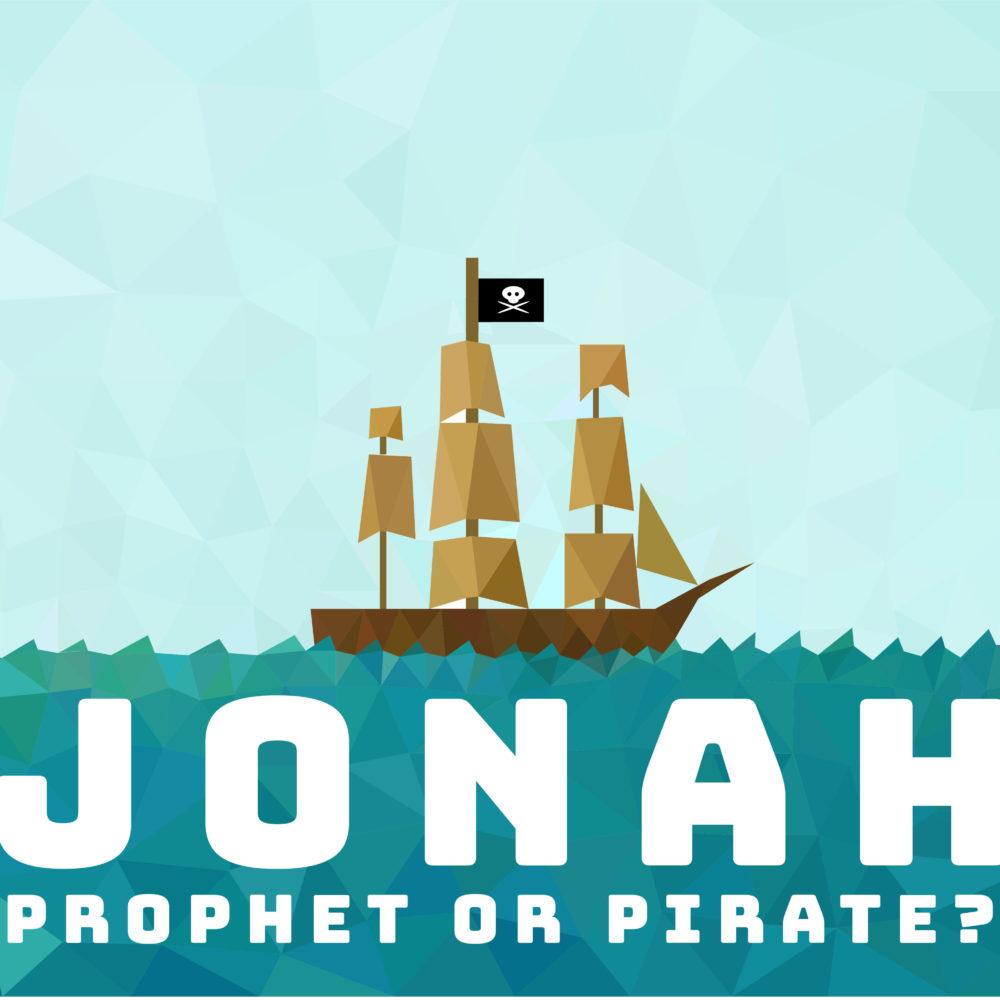 Jonah – Prophet or Pirate? (Part 4)