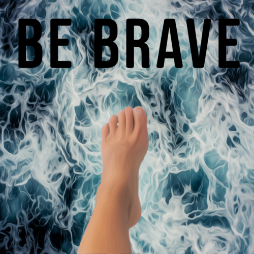 Be Brave – March 15